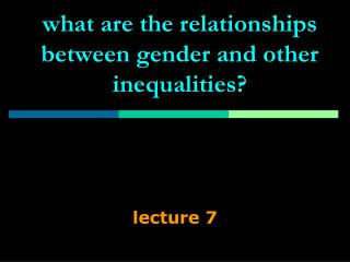 What are the relationships between gender and other inequalities