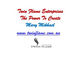 Twin Flame Enterprises - The Power To Create - Mary Mikhael