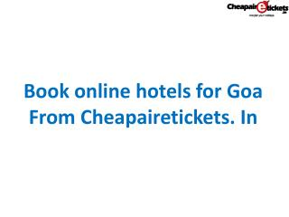 Book online hotels for Goa from Cheapairetickets.In
