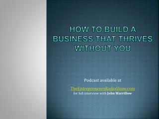How to build a business that thrives without you