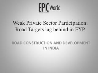 Weak private sector participation; Road targets lag behind i