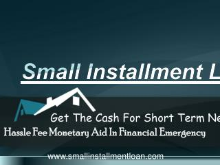 Small Installment Loan- Easy Fund To Short Out Small Needs