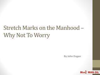 Stretch Marks on the Manhood – Why Not To Worry