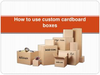 How to use custom cardboard boxes