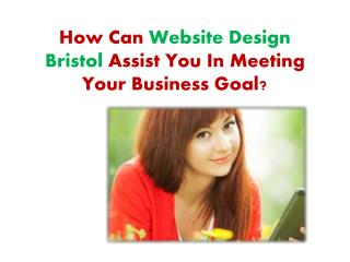 How Can Website Design Bristol Assist You In Meeting Your Bu