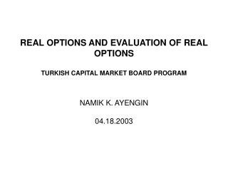 REAL OPTIONS AND EVALUATION OF REAL OPTIONS   TURKISH CAPITAL MARKET BOARD PROGRAM