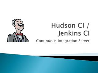 Hudson CI /  Jenkins CI