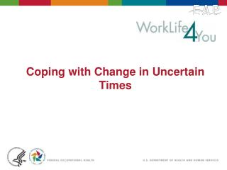 Coping with Change in Uncertain Times
