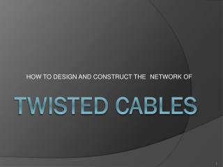 TWISTED CABLES