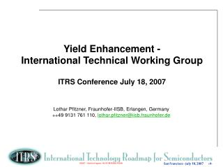 Yield Enhancement - International Technical Working Group ITRS Conference July 18, 2007