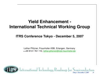 Yield Enhancement - International Technical Working Group ITRS Conference Tokyo - December 5, 2007