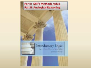 Part I:  Mill's Methods  redux Part  II: Analogical Reasoning