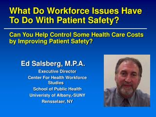 Ed Salsberg, M.P.A. Executive Director  Center For Health Workforce Studies