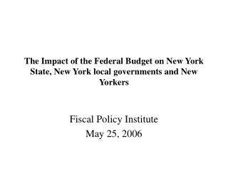 The Impact of the Federal Budget on New York State, New York local governments and New Yorkers