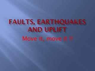 Faults, Earthquakes and Uplift