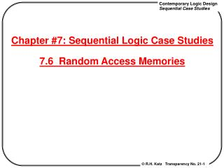 Chapter #7: Sequential Logic Case Studies 7.6  Random Access Memories