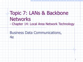 Topic 7: LANs  Backbone Networks - Chapter 14: Local Area Network Technology