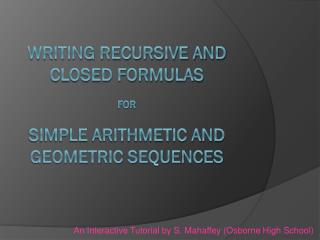 Writing Recursive and Closed Formulas  for Simple Arithmetic and Geometric Sequences