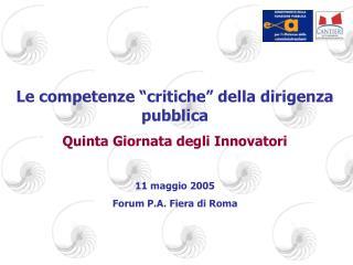 """Le competenze """"critiche"""" della dirigenza pubblica Quinta Giornata degli Innovatori 11 maggio 2005"""