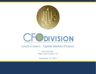 Lunch-n-Learn:  Capital Markets Finance Presented By:  Pikka Sodhi & Allen Yin September 27, 2012