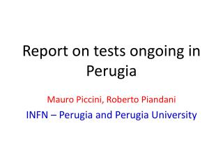 Report on  tests ongoing  in Perugia