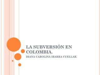 LA SUBVERSIÓN EN COLOMBIA.