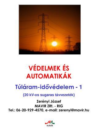VÉDELMEK ÉS AUTOMATIKÁK Túláram-idővédelem  - 1 ( 20 kV-os sugaras távvezeték ) Zerényi József