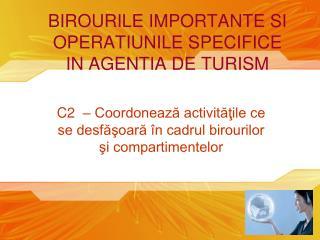 BIROURILE IMPORTANTE SI OPERATIUNILE SPECIFICE  IN AGENTIA DE TURISM