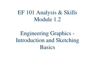 EF 101 Analysis & Skills Module 1.2 Engineering Graphics - Introduction and Sketching Basics