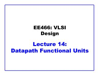 EE466: VLSI Design Lecture 14:  Datapath Functional Units