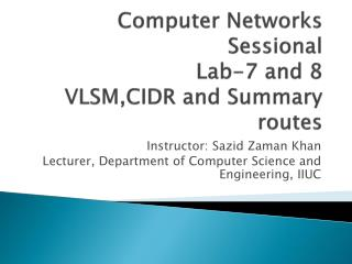 Computer Networks  Sessional Lab-7 and 8 VLSM,CIDR and Summary routes