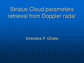 Stratus Cloud parameters retrieval from Doppler radar