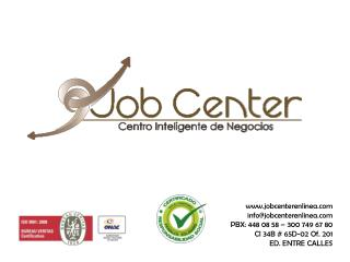 jobcenterenlinea info@jobcenterenlinea PBX: 448 08 58 – 300 749 67 80
