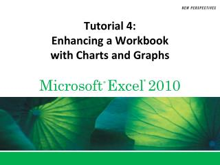 Tutorial 4:  Enhancing a Workbook  with Charts and Graphs