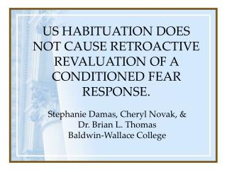 US HABITUATION DOES NOT CAUSE RETROACTIVE REVALUATION OF A CONDITIONED FEAR RESPONSE.