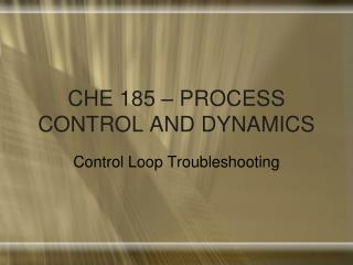 CHE 185 � PROCESS CONTROL AND DYNAMICS