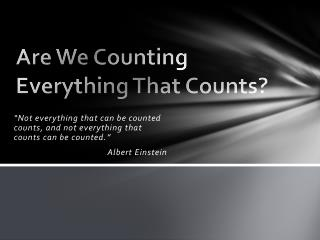 Are We Counting Everything That Counts?