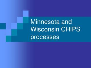 Minnesota and Wisconsin CHIPS processes