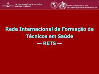 Rede Internacional de Formação de  Técnicos em Saúde — RETS —
