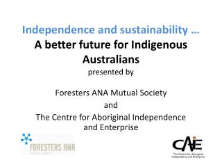 Independence and sustainability … A better future for Indigenous Australians presented by