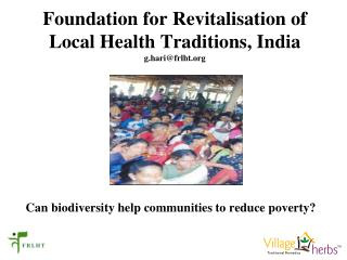 Foundation for Revitalisation of  Local Health Traditions, India g.hari@frlht