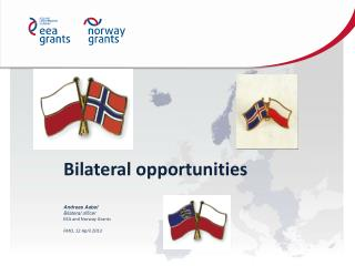 Bilateral opportunities Andreas Aabel Bilateral officer EEA and Norway Grants FMO, 12 April 2013