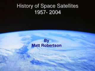History of Space Satellites 1957- 2004