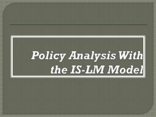 Policy Analysis With the IS-LM Model