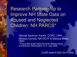 Research Partnership to Improve NH State Data on Abused and Neglected Children: NH PARCS*
