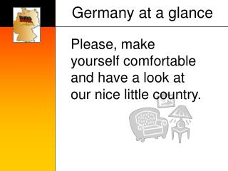Please, make yourself comfortable and have a look at our nice little country.