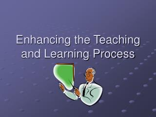 Enhancing the Teaching and Learning Process