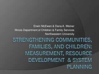 Erwin McEwen & Dana A. Weiner Illinois Department of Children & Family Services