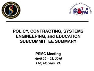 POLICY, CONTRACTING, SYSTEMS ENGINEERING, and EDUCATION SUBCOMMITTEE SUMMARY PSMC Meeting
