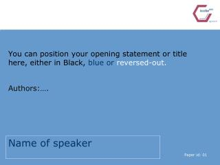 You can position your opening statement or title here, either in Black,  blue or  reversed-out.